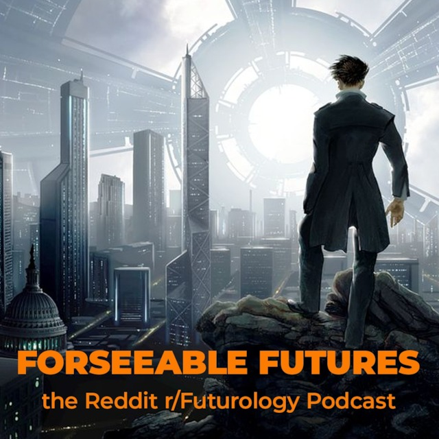Forseeable Futures - Reddit r/Futurology Podcast March 2019