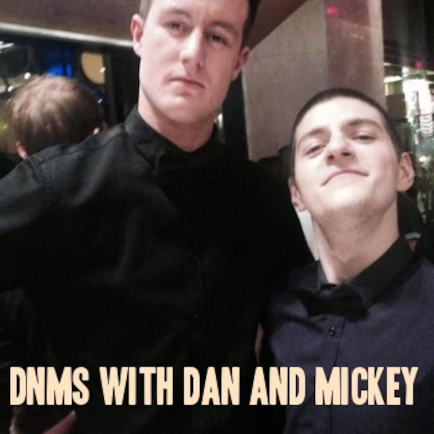 DnMs with Dan & Mickey