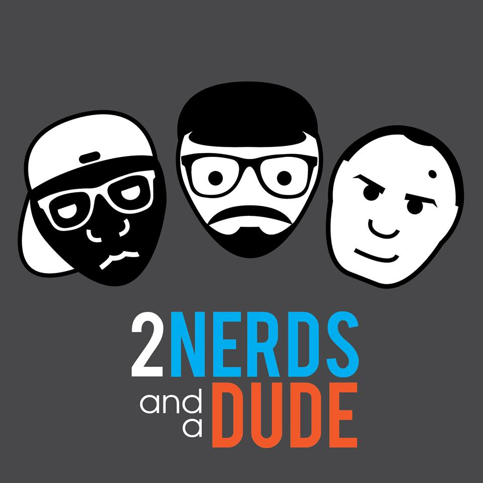 2 Nerds and a Dude