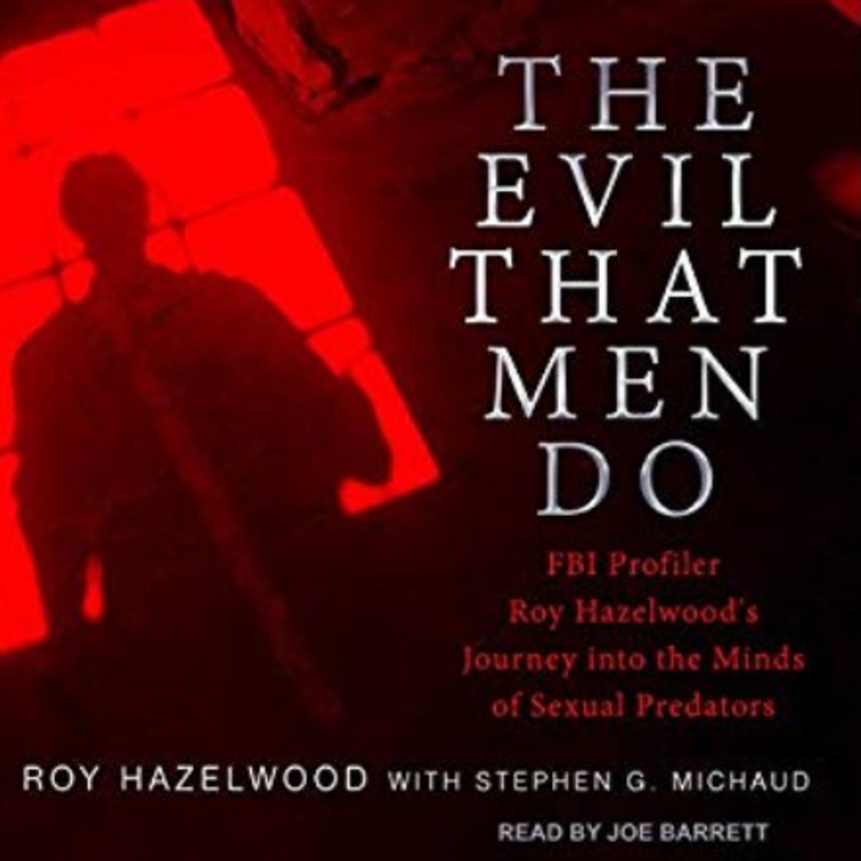 """The Evil That Men Do (Roy Hazelwood on """"pseudovictims"""" and rapist typologies) Episode 13"""