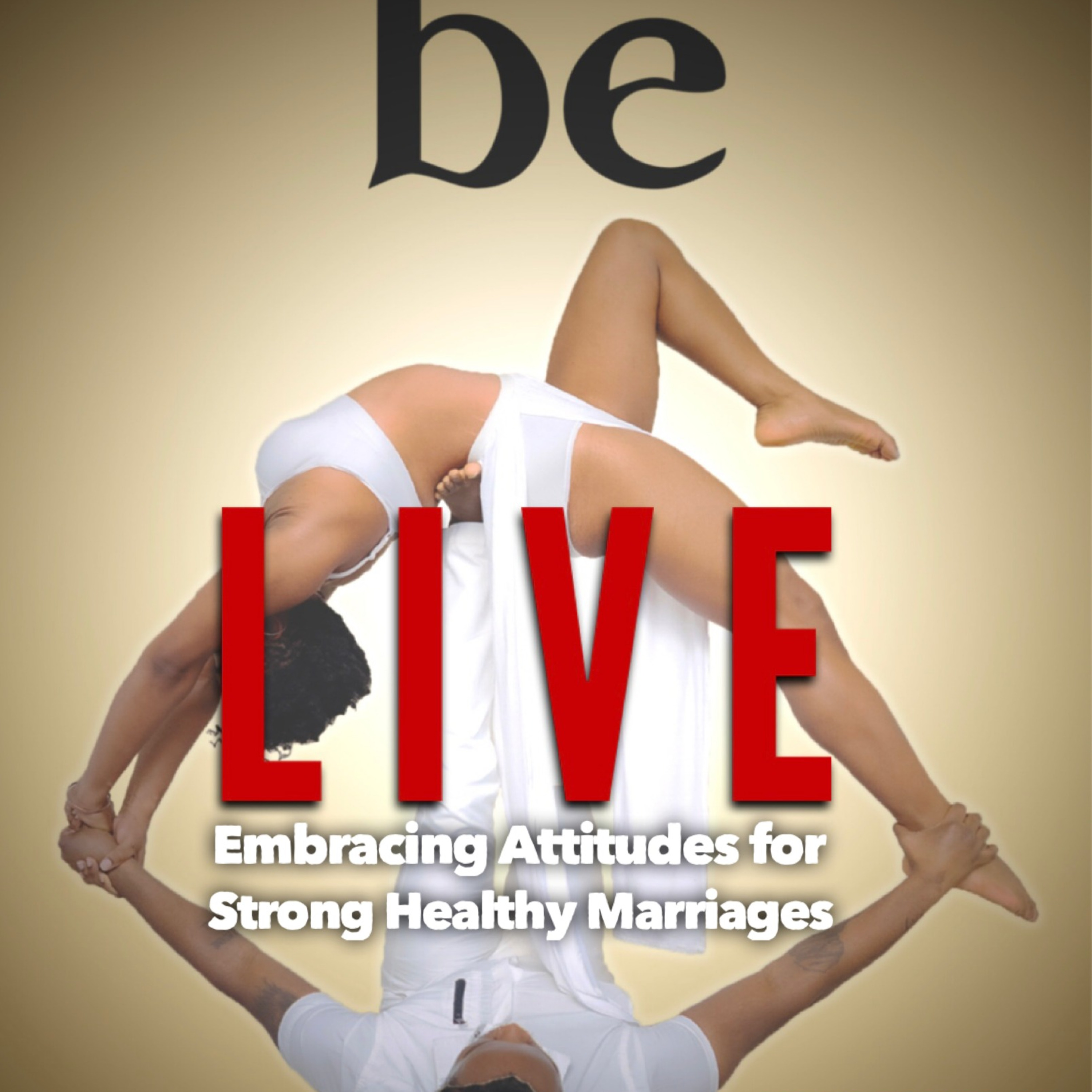 Be - Embracing attitudes for a strong Healthy Marriage #16