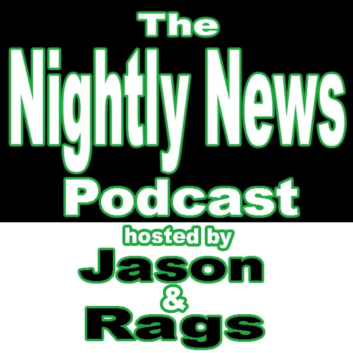 The Nightly News Podcast w/Jason & Rags